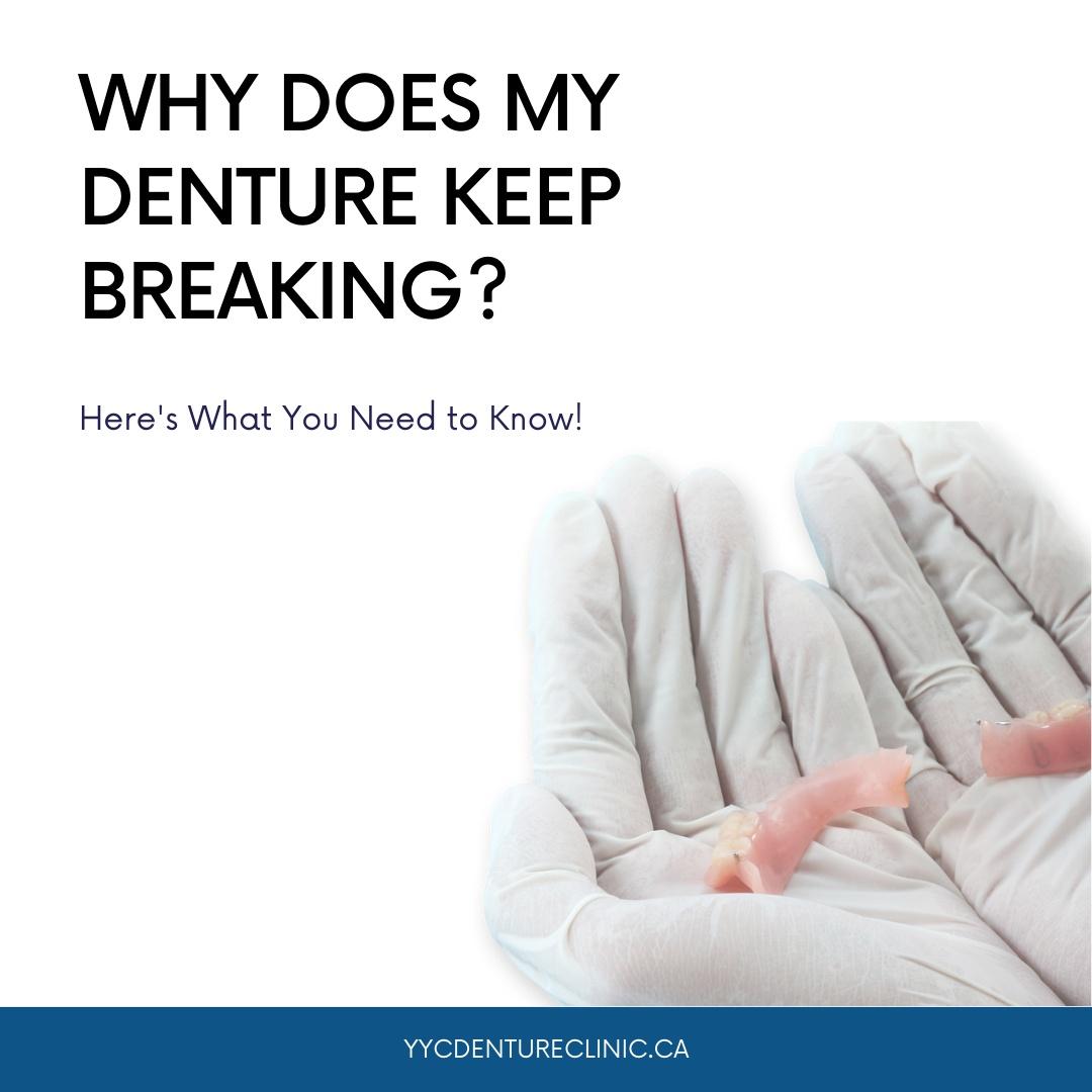 Calgary denture repair - why do my dentures keep breaking?